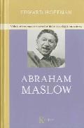 Libro ABRAHAM MASLOW: VIDA Y ENSEÑANZAS DEL CREADOR DE LA PSICOLOGIA HU MANISTA