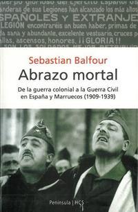 Libro ABRAZO MORTAL: DE LA GUERRA COLONIAL A LA GUERRA CIVIL EN ESPAÑA Y MARRUECOS