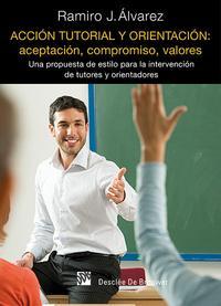 Libro ACCION TUTORIAL Y ORIENTACION: ACEPTACION, COMPROMISO, VALORES: U NA PROPUESTA DE ESTILO PARA LA INTERVENCION DE TUTORES Y ORIENTADORES
