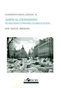 Libro ADIOS AL CIUDADANO: PLURALISMO, CONSUMO, GLOBALIZACION