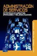 Libro ADMINISTRACION DE SERVICIOS: ESTRATEGIAS DE MARKETING, OPERACIONE S Y RECURSOS HUMANOS