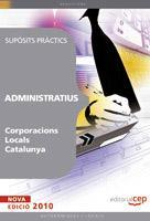 Libro ADMINISTRATIUS CORPORACIONS LOCALS CATALUNYA. SUPOSITS PRACTICS