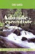 Libro ADONDE TE ESCONDISTE: LA BUSQUEDA DE JUAN DE LA CRUZ
