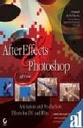 Libro AFTER EFFECTS & PHOTOSHOP: ANIMATION AND PRODUCTION EFFECTS FOR D V AND FILM