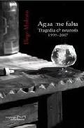 Libro AGUA ME FALTA TRAGEDIA Y NEUROSIS 1999-2007