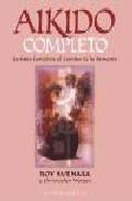 Libro AIKIDO COMPLETO: LA GUIA COMPLETA AL CAMINO DE LA ARMONIA