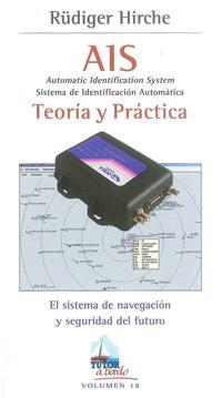 Libro AIS: AUTOMATIC IDENTIFICATION SYSTEM = SISTEMA DE IDENTIFICACION AUTOMATICA: TEORIA Y PRACTICA: EL SISTEMA DE NAVEGACION Y SEGURIDAD DEL FUTURO