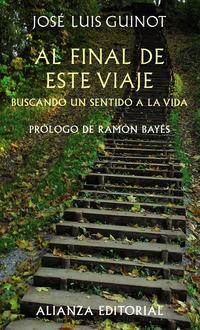 Libro AL FINAL DE ESTE VIAJE: BUSCANDO UN SENTIDO A LA VIDA