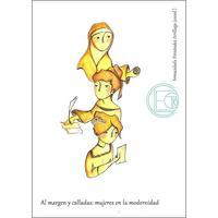 Libro AL MARGEN Y CALLADAS: MUJERES EN LA MODERNIDAD