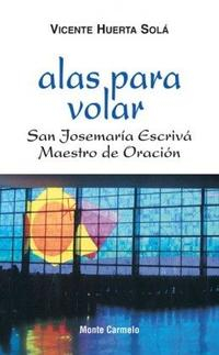Libro ALAS PARA VOLAR: SAN JOSEMARIA ESCRIVA MAESTRO DE ORACION