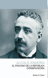 Libro ALCALÁ-ZAMORA: EL FRACASO DE LA REPÚBLICA CONSERVADORA
