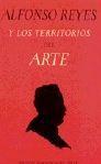 Libro ALFONSO REYES Y LOS TERRITORIOS DEL ARTE