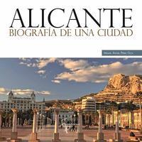 Libro ALICANTE: BIOGRAFIA DE UNA CIUDAD