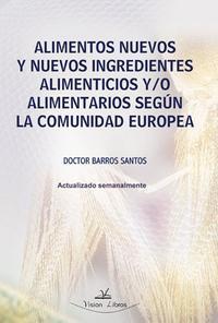 Libro ALIMENTOS NUEVOS Y NUEVOS INGREDIENTES ALIMENTICIOS Y/O ALIMENTAR IOS SEGUN LA COMUNIDAD EUROPEA