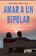 Libro AMAR A UN BIPOLAR: COMO COMPRENDER Y AYUDAR A TU CONYUGE