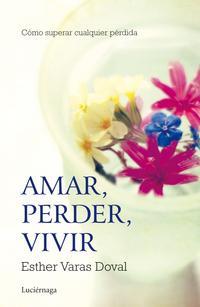 Libro AMAR, PERDER, VIVIR: COMO SUPERAR CUALQUIER PERDIDA