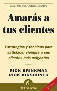 Libro AMARAS A TUS CLIENTES: ESTRATEGIAS Y TECNICAS PARA SATISFACER SIE MPRE A SUS CLIENTES MAS EXIGENTES