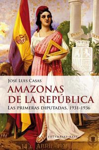 Libro AMAZONAS DE LA REPUBLICA: LAS PRIMERAS DIPUTADAS 1931-1936