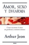 Libro AMOR, SEXO Y DHARMA: COMO ENCONTRAR EL AMOR SIN PERDERNOS A NOSOT ROS MISMOS