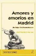 Libro AMORES Y AMORIOS EN MADRID: DE FELIPE IV A PASTORA IMPERIO