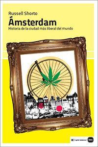 Libro AMSTERDAM: HISTORIA DE LA CIUDAD MAS LIBERAL DEL MUNDO