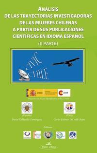 Libro ANALISIS DE LAS TRAYECTORIAS INVESTIGADORAS DE LAS MUJERES CHILENAS A PARTIR DE SUS PUBLICACIONES CIENTIFICAS EN IDIOMA     ESPAÑOL II