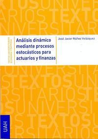 Libro ANALISIS DINAMICO MEDIANTE PROCESOS ESTOCASTICOS PARA ACTUARIOS Y FINANZAS