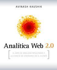 Libro ANALITICA WEB 2.0: EL ARTE DE ANALIZAR RESULTADOS Y LA CIENCIA DE CENTARSE EN EL CLIENTE
