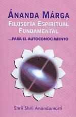 Libro ANANDA MARGA: FILOSOFIA ESPIRITUAL FUNDAMENTAL PARA EL AUTOCONTRO L