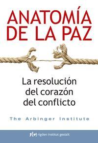 Libro ANATOMIA DE LA PAZ: LA RESOLUCION DEL CORAZON DEL CONFLICTO