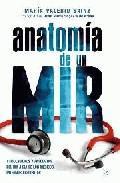 Libro ANATOMIA DE UN MIR: TRIBULACIONES Y ANECDOTAS DEL DIA A DIA DE LO S MEDICOS INTERNOS RESIDENTES