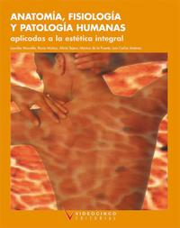 Libro ANATOMIA, FISIOLOGIA Y PATOLOGIA HUMANAS APLICADAS A ESTETICA INT EGRAL