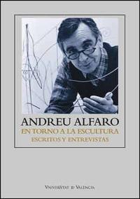 Libro ANDREU ALFARO: EN TORNO A LA ESCULTURA, ESCRITOS Y ENTREVISTAS
