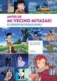Libro ANTES DE MI VECINO MIYAZAKI. EL ORIGEN DE STUDIO GHIBLI