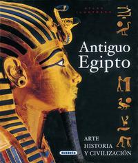 Libro ANTIGUO EGIPTO: ARTE, HISTORIA Y CIVILIZACION