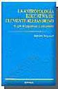 Libro ANTROPOLOGIA EDUCATIVA DE CLEMENTE ALEJANDRINO. EL GIRO DEL PAGAN ISMO AL CRISTIANISMO