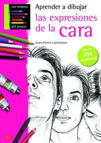 Libro APRENDE A DIBUJAR LAS EXPRESIONES DE LA CARA: MAS DE 200 MODELOS