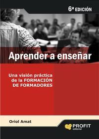 Libro APRENDER A ENSEÑAR: UNA VISION PRACTICA DE LA FORMACION DE FORMAD ORES