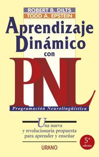 Libro APRENDIZAJE DINAMICO CON PNL: UNA NUEVA Y REVOLUCIONARIA PROPUEST A PARA APRENDER Y ENSEÑAR