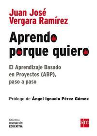Libro APRENDO PORQUE QUIERO: EL APRENDIZAJE BASADO EN PROYECTOS, PASO A PASO