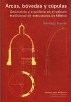 Libro ARCO, BOVEDAS Y CUPULAS: GEOMETRIA Y EQUILIBRIO EN EL CALCULO TRA DICIONAL DE ESTRUCTURAS DE FABRICA