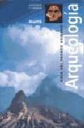 Libro ARQUEOLOGIA: GUIA DEL PASADO HUMANO