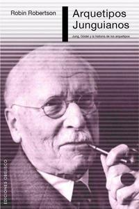 Libro ARQUETIPOS JUNGUIANOS: JUNG, GÖDEL Y LA HISTORIA DE LOS ARQUETIPO S