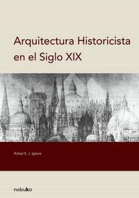 Libro ARQUITECTURA HISTORICISTA EN EL SIGLO XIX
