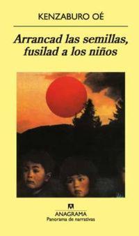 Libro ARRANCAD LAS SEMILLAS, FUSILAD A LOS NIÑOS