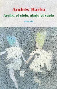 Libro ARRIBA EL CIELO, ABAJO EL SUELO