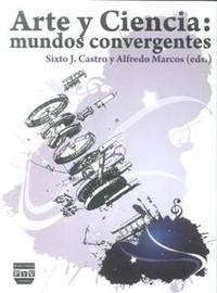 Libro ARTE Y CIENCIA: MUNDOS CONVERGENTES