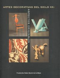 Libro ARTES DECORATIVAS DEL SIGLO XX, ASPECTOS ORIGINALES: FUNDACION PE DRO BARRIE DE LA MAZA, A CORUÑA, 6 DE JULIO Y 30 DE SEPTIEMBRE