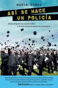 Libro ASI SE HACE UN POLICIA: COMO PREPARE LAS OPOSICIONES Y DI MIS PRIMEROS PASOS EN COMISARIA