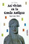 Libro ASI VIVIAN EN LA ANTIGUA GRECIA